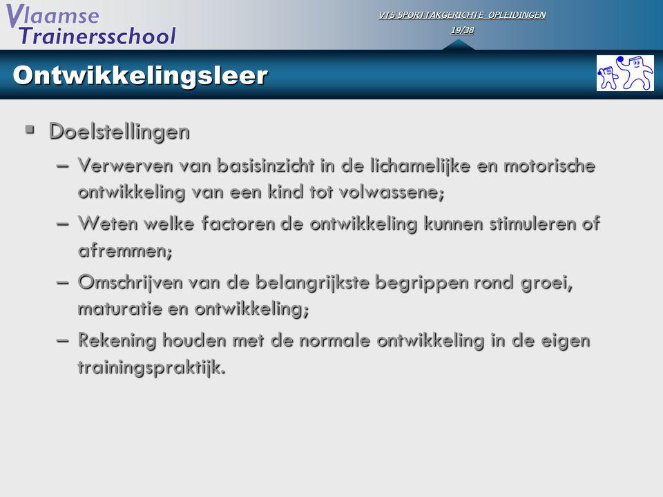 VTS SPORTTAKGERICHTE OPLEIDINGEN 19/38 Ontwikkelingsleer  Doelstellingen –Verwerven van basisinzicht in de lichamelijke en motorische ontwikkeling va
