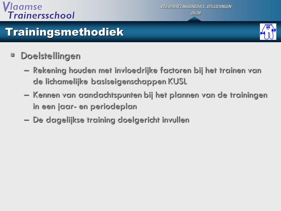 VTS SPORTTAKGERICHTE OPLEIDINGEN 26/38 Trainingsmethodiek  Doelstellingen –Rekening houden met invloedrijke factoren bij het trainen van de lichameli