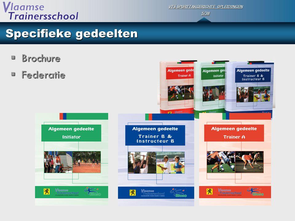 VTS SPORTTAKGERICHTE OPLEIDINGEN 5/38 Specifieke gedeelten  Brochure  Federatie