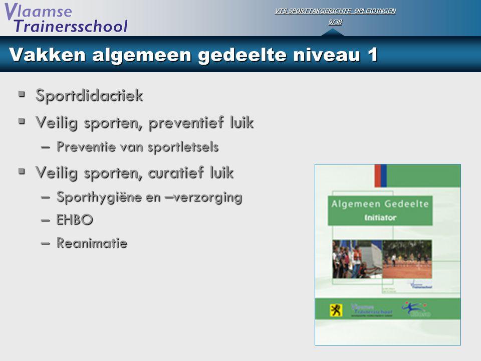 VTS SPORTTAKGERICHTE OPLEIDINGEN 9/38 Vakken algemeen gedeelte niveau 1  Sportdidactiek  Veilig sporten, preventief luik –Preventie van sportletsels