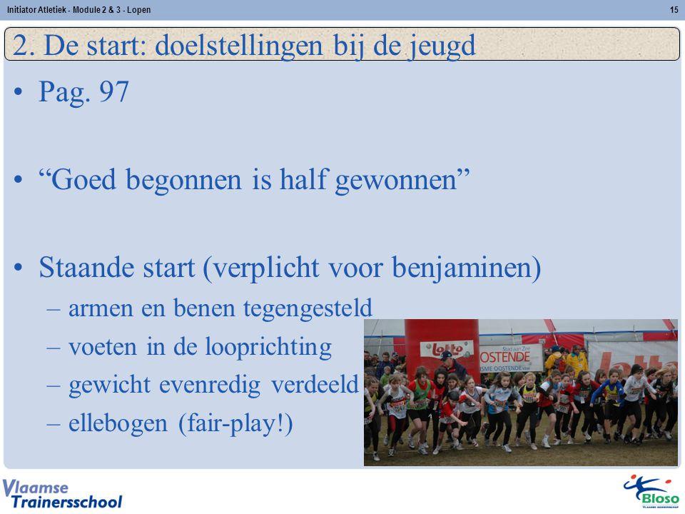 """15 2. De start: doelstellingen bij de jeugd Pag. 97 """"Goed begonnen is half gewonnen"""" Staande start (verplicht voor benjaminen) –armen en benen tegenge"""