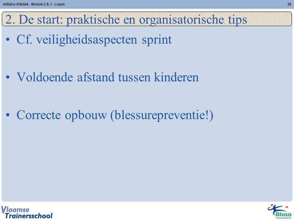 20 2. De start: praktische en organisatorische tips Cf. veiligheidsaspecten sprint Voldoende afstand tussen kinderen Correcte opbouw (blessurepreventi