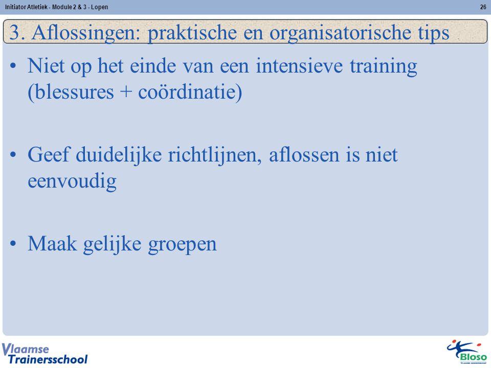 26 3. Aflossingen: praktische en organisatorische tips Niet op het einde van een intensieve training (blessures + coördinatie) Geef duidelijke richtli