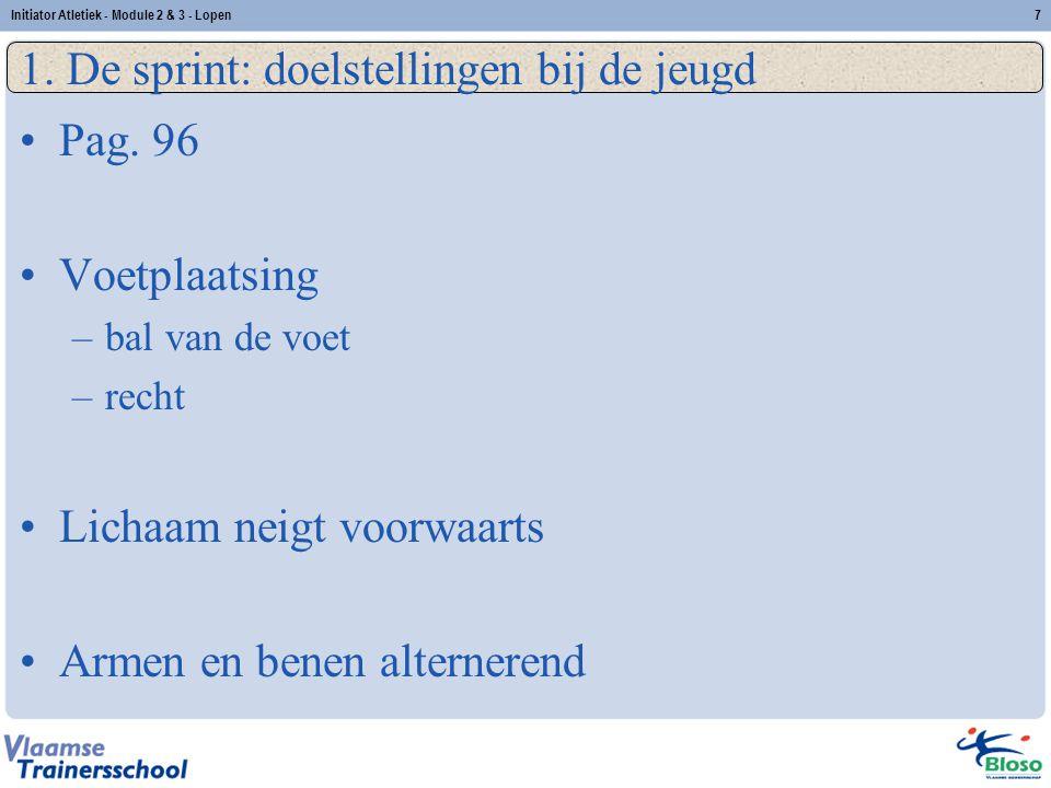 7 1. De sprint: doelstellingen bij de jeugd Pag. 96 Voetplaatsing –bal van de voet –recht Lichaam neigt voorwaarts Armen en benen alternerend Initiato