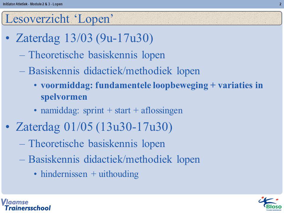 2 Lesoverzicht 'Lopen' Zaterdag 13/03 (9u-17u30) –Theoretische basiskennis lopen –Basiskennis didactiek/methodiek lopen voormiddag: fundamentele loopb