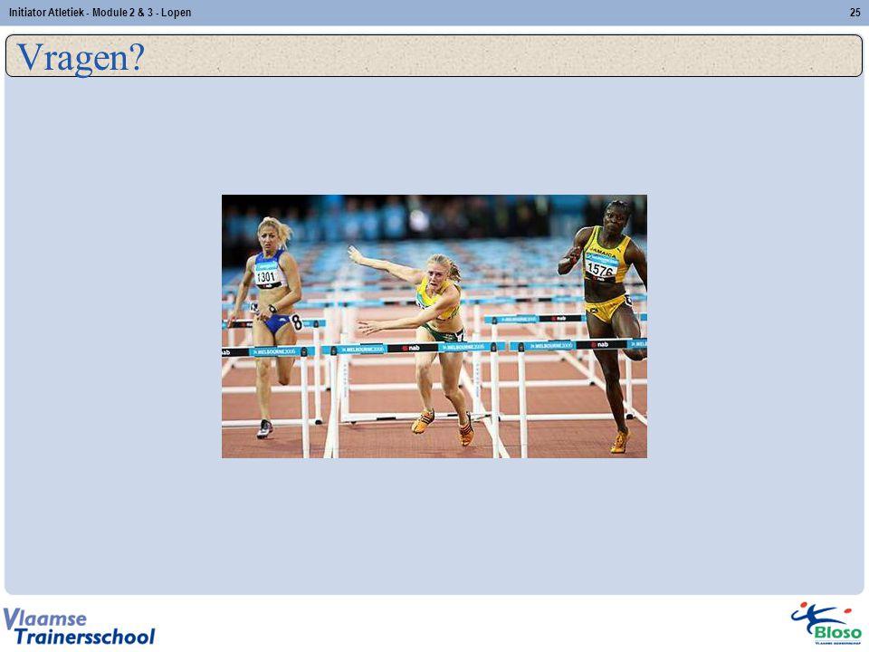 25 Vragen? Initiator Atletiek - Module 2 & 3 - Lopen
