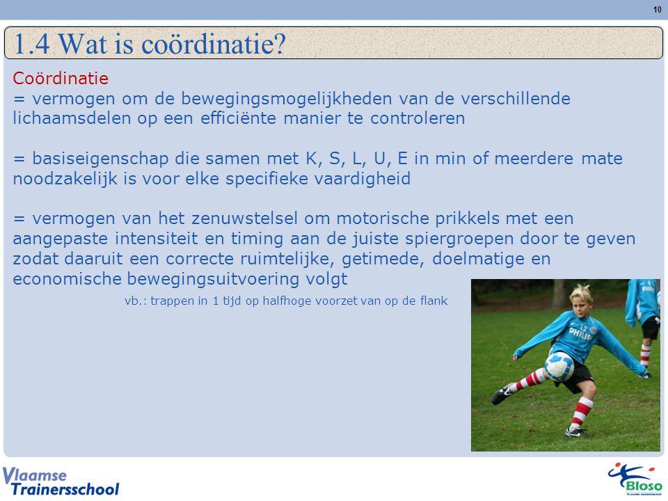 10 1.4 Wat is coördinatie? Coördinatie = vermogen om de bewegingsmogelijkheden van de verschillende lichaamsdelen op een efficiënte manier te controle
