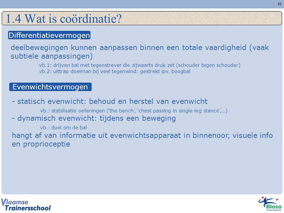 15 1.4 Wat is coördinatie? deelbewegingen kunnen aanpassen binnen een totale vaardigheid (vaak subtiele aanpassingen) vb.1: drijven bal met tegenstrev