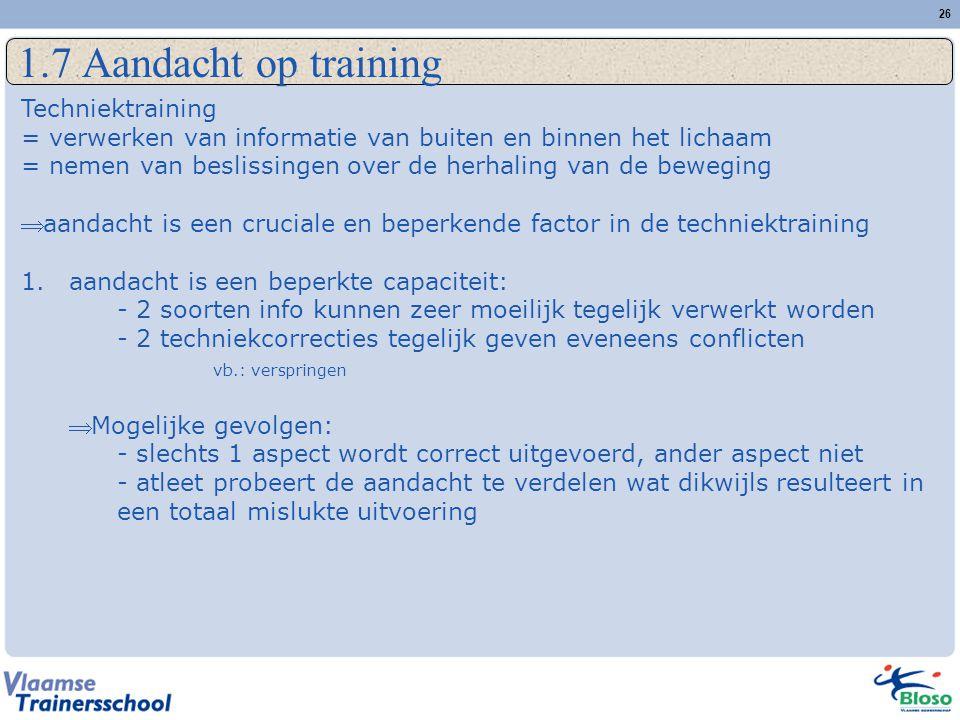 26 1.7 Aandacht op training Techniektraining = verwerken van informatie van buiten en binnen het lichaam = nemen van beslissingen over de herhaling va