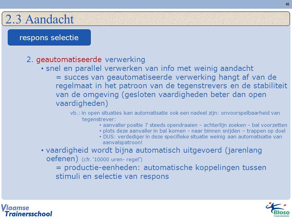 46 2.3 Aandacht respons selectie 2. geautomatiseerde verwerking snel en parallel verwerken van info met weinig aandacht = succes van geautomatiseerde