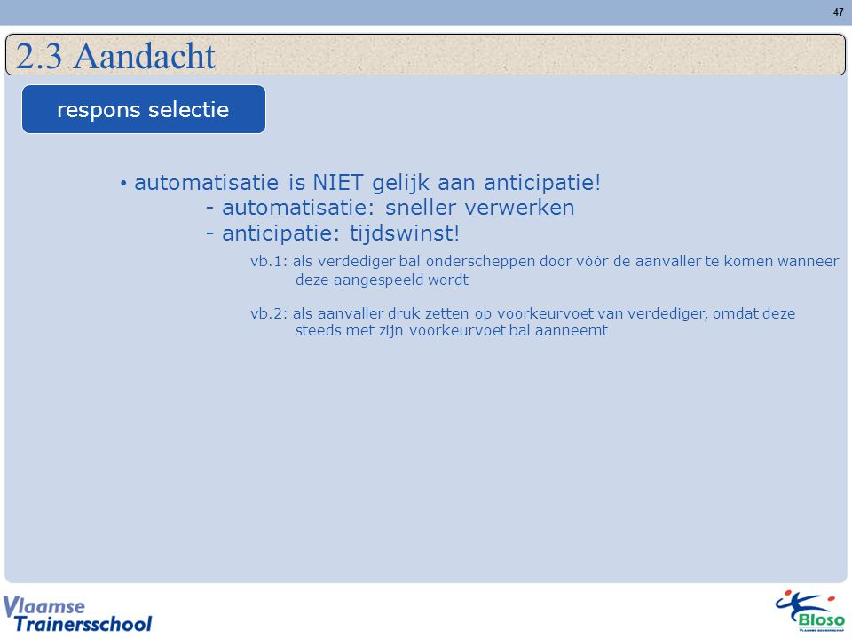 47 2.3 Aandacht respons selectie automatisatie is NIET gelijk aan anticipatie! - automatisatie: sneller verwerken - anticipatie: tijdswinst! vb.1: als