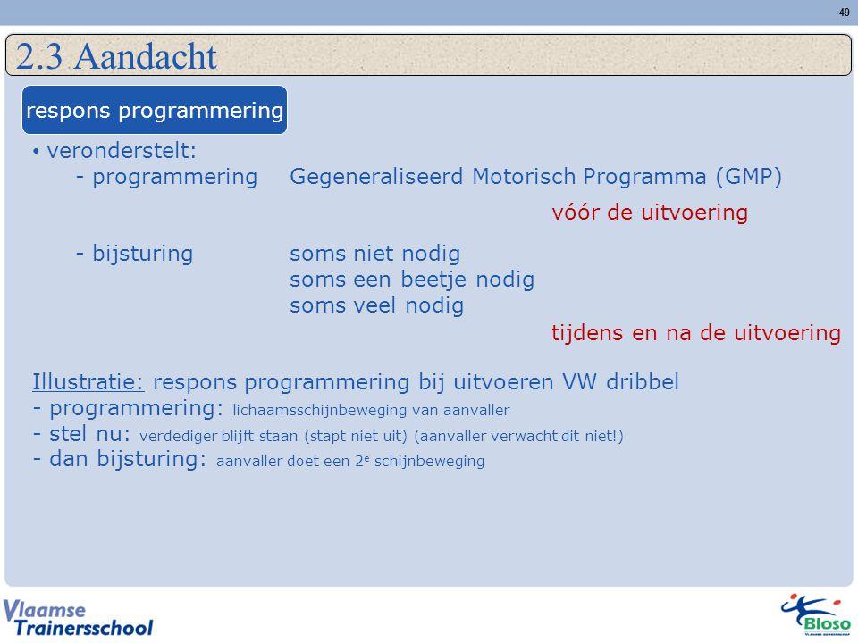 49 2.3 Aandacht respons programmering veronderstelt: - programmeringGegeneraliseerd Motorisch Programma (GMP) - bijsturingsoms niet nodig soms een bee
