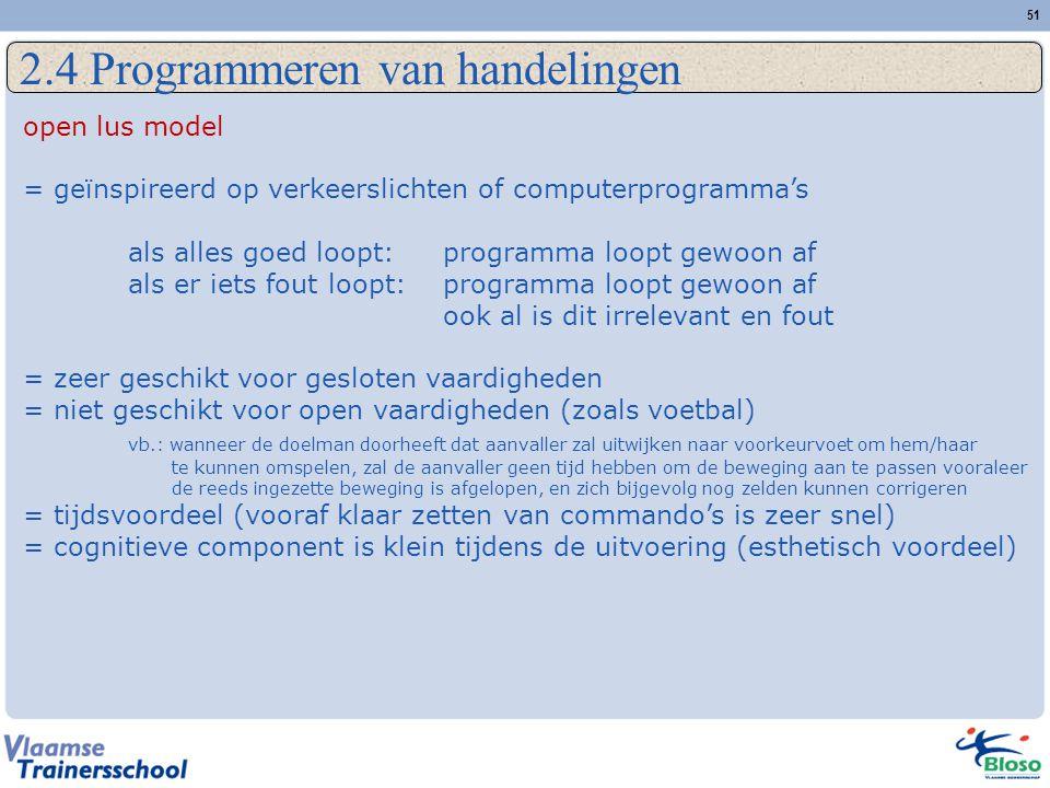51 2.4 Programmeren van handelingen open lus model = geïnspireerd op verkeerslichten of computerprogramma's als alles goed loopt:programma loopt gewoo