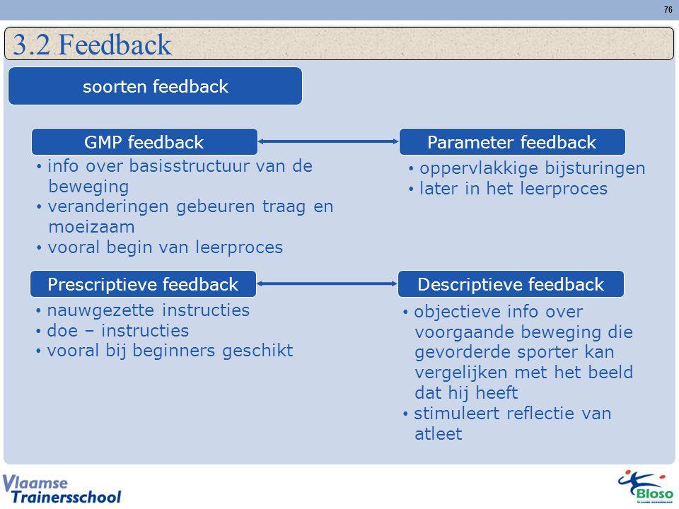 76 3.2 Feedback soorten feedback GMP feedbackParameter feedback info over basisstructuur van de beweging veranderingen gebeuren traag en moeizaam voor