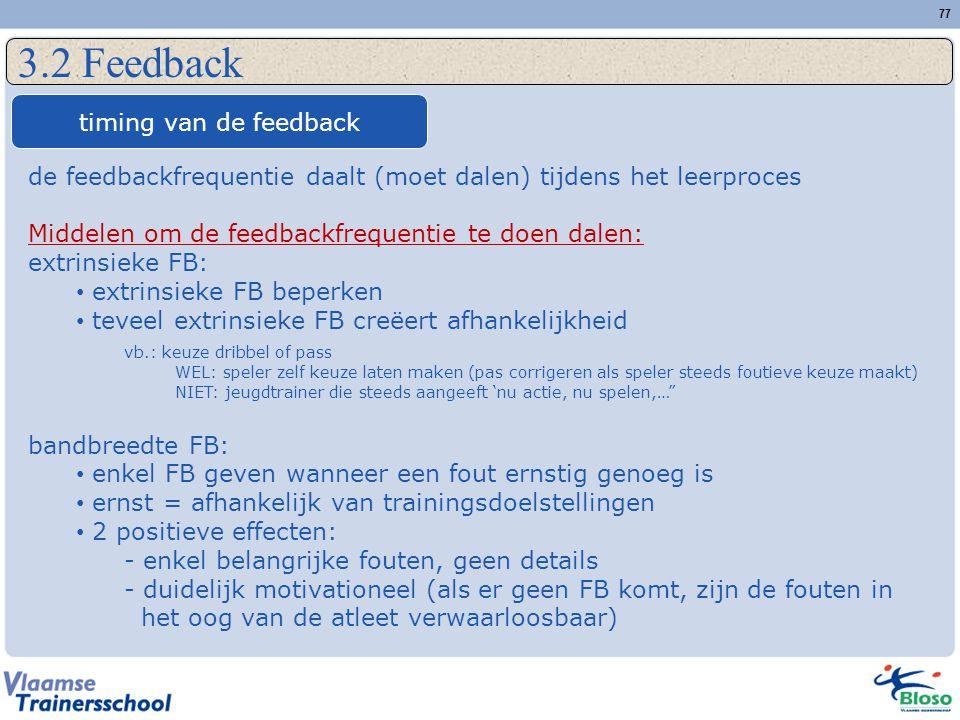 77 3.2 Feedback timing van de feedback de feedbackfrequentie daalt (moet dalen) tijdens het leerproces Middelen om de feedbackfrequentie te doen dalen