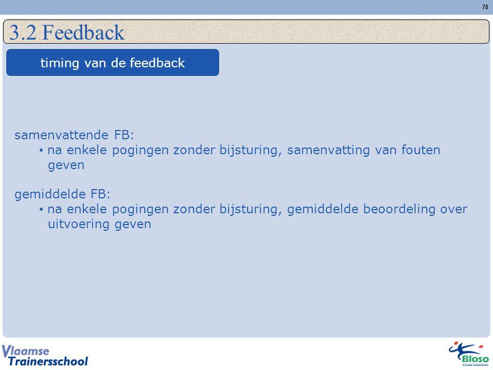 78 3.2 Feedback timing van de feedback samenvattende FB: na enkele pogingen zonder bijsturing, samenvatting van fouten geven gemiddelde FB: na enkele
