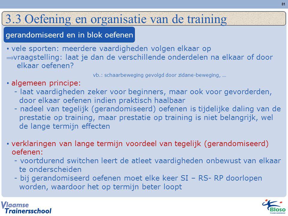 81 3.3 Oefening en organisatie van de training gerandomiseerd en in blok oefenen vele sporten: meerdere vaardigheden volgen elkaar op  vraagstelling: