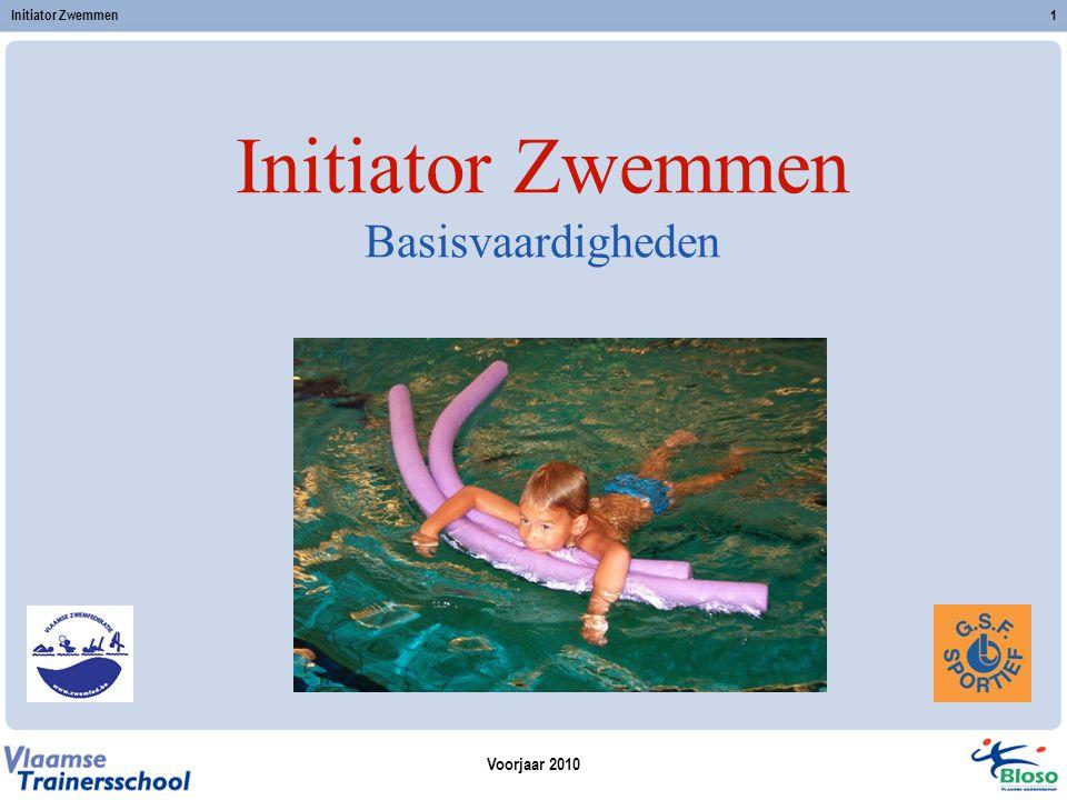 Voorjaar 2010 Initiator Zwemmen1 Initiator Zwemmen Basisvaardigheden