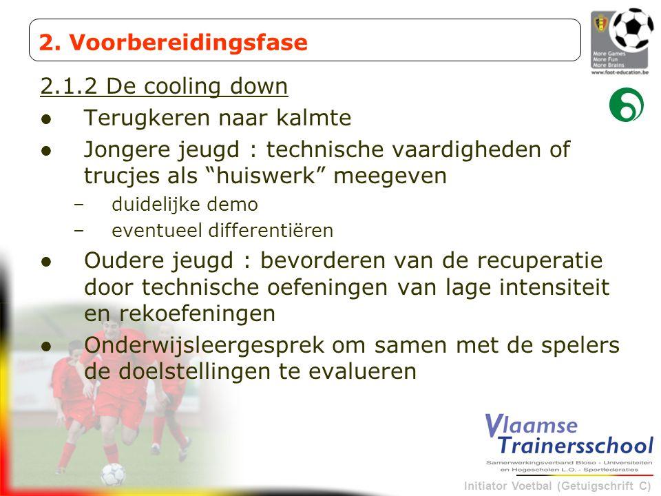 """Initiator Voetbal (Getuigschrift C) 2.1.2 De cooling down Terugkeren naar kalmte Jongere jeugd : technische vaardigheden of trucjes als """"huiswerk"""" mee"""