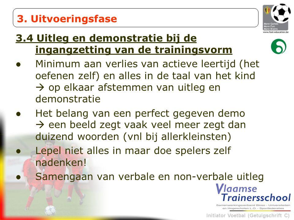 Initiator Voetbal (Getuigschrift C) 3.4 Uitleg en demonstratie bij de ingangzetting van de trainingsvorm Minimum aan verlies van actieve leertijd (het