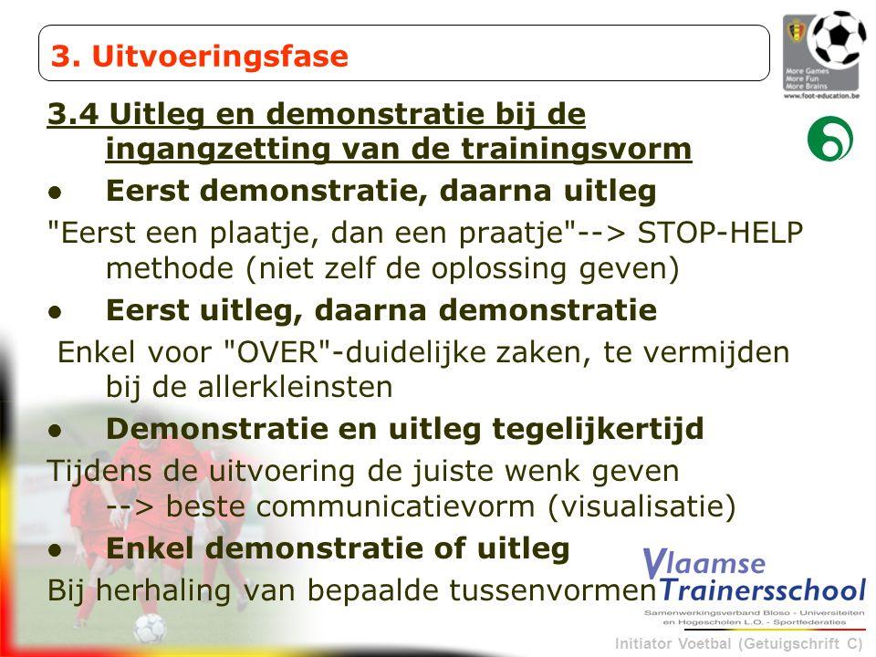 Initiator Voetbal (Getuigschrift C) 3.4 Uitleg en demonstratie bij de ingangzetting van de trainingsvorm Eerst demonstratie, daarna uitleg