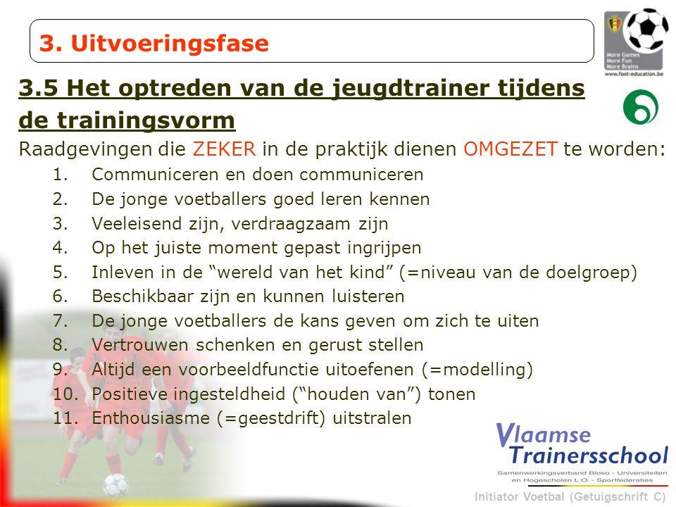 Initiator Voetbal (Getuigschrift C) 3.5 Het optreden van de jeugdtrainer tijdens de trainingsvorm Raadgevingen die ZEKER in de praktijk dienen OMGEZET