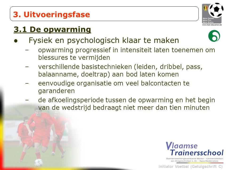 Initiator Voetbal (Getuigschrift C) 3.1 De opwarming Fysiek en psychologisch klaar te maken –opwarming progressief in intensiteit laten toenemen om bl