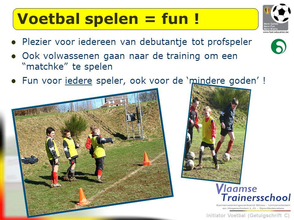 """Initiator Voetbal (Getuigschrift C) Plezier voor iedereen van debutantje tot profspeler Ook volwassenen gaan naar de training om een """"matchke"""" te spel"""