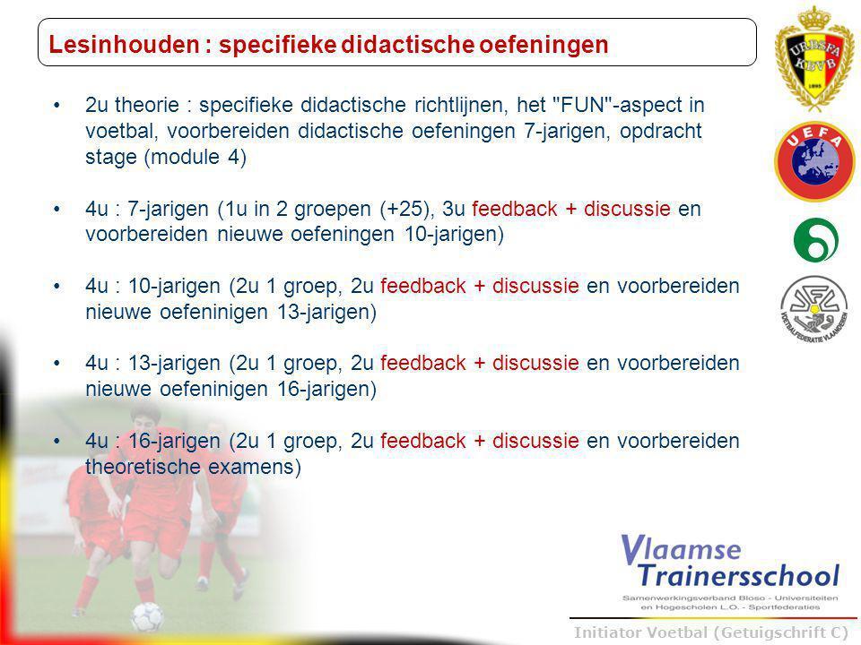 Trainer B voetbal – UEFA B Initiator Voetbal (Getuigschrift C) Lesinhouden : specifieke didactische oefeningen 2u theorie : specifieke didactische ric