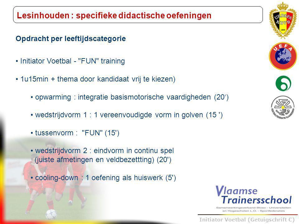Trainer B voetbal – UEFA B Initiator Voetbal (Getuigschrift C) Lesinhouden : specifieke didactische oefeningen Opdracht per leeftijdscategorie Initiat