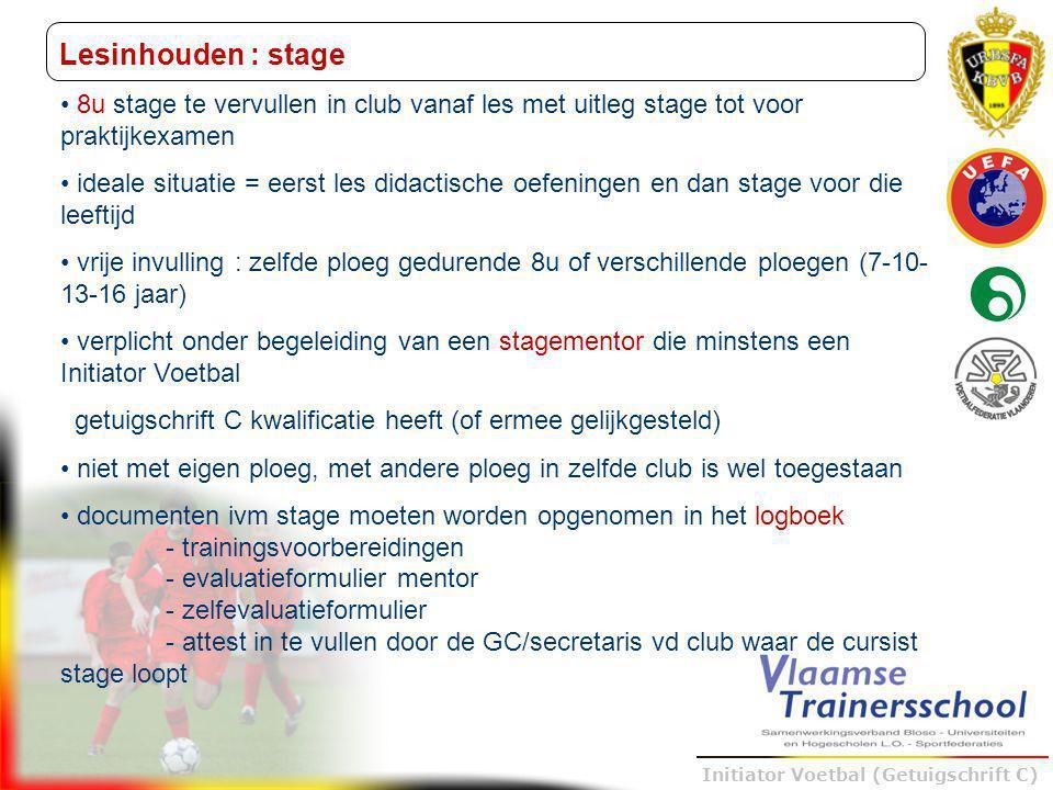 Trainer B voetbal – UEFA B Initiator Voetbal (Getuigschrift C) Lesinhouden : stage 8u stage te vervullen in club vanaf les met uitleg stage tot voor p