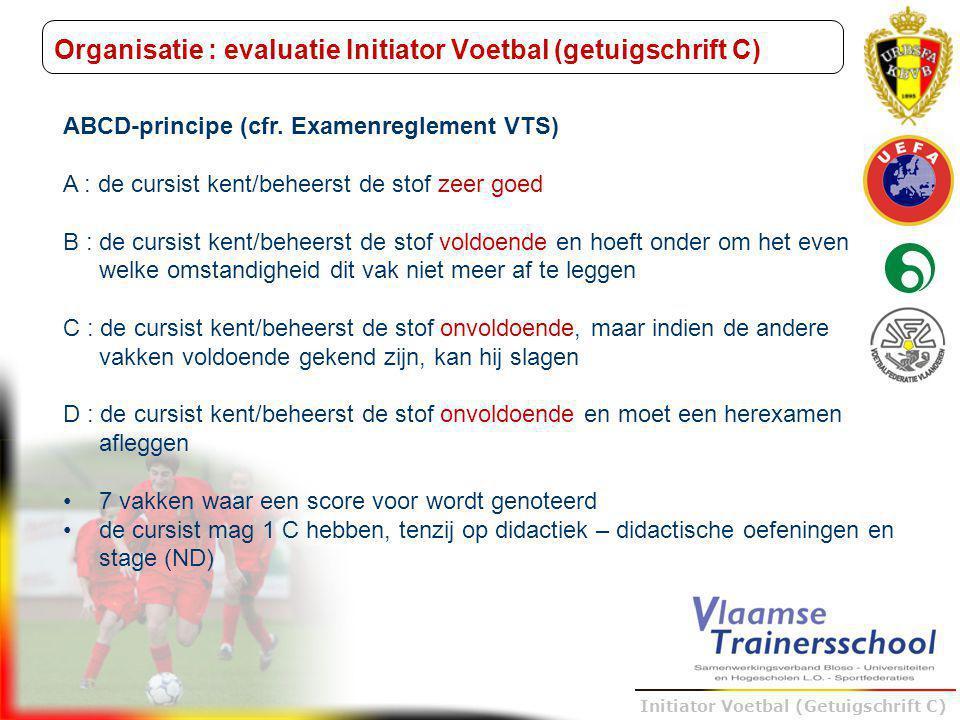 Trainer B voetbal – UEFA B Initiator Voetbal (Getuigschrift C) Organisatie : evaluatie Initiator Voetbal (getuigschrift C) ABCD-principe (cfr. Examenr