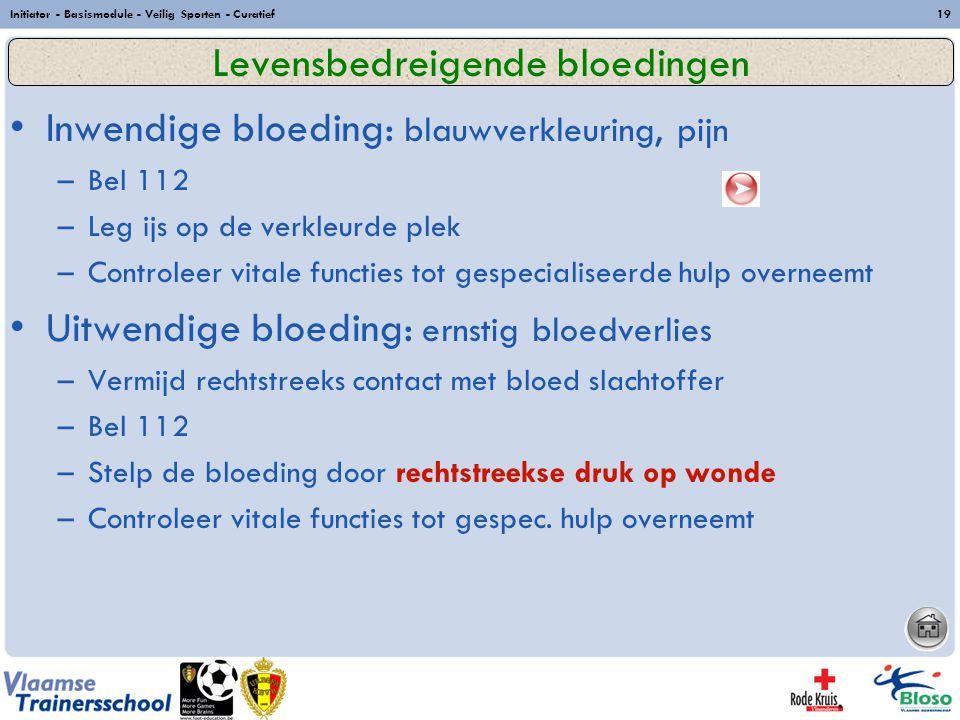 Initiator - Basismodule - Veilig Sporten - Curatief19 Inwendige bloeding: blauwverkleuring, pijn –Bel 112 –Leg ijs op de verkleurde plek –Controleer v