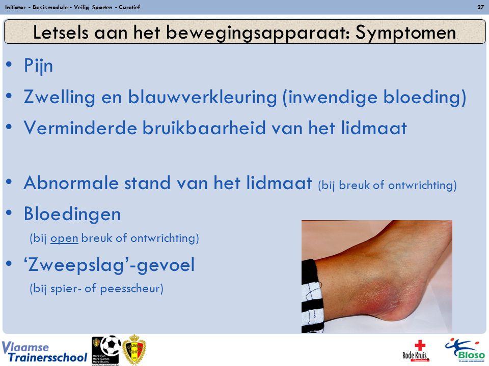Initiator - Basismodule - Veilig Sporten - Curatief27 Pijn Zwelling en blauwverkleuring (inwendige bloeding) Verminderde bruikbaarheid van het lidmaat