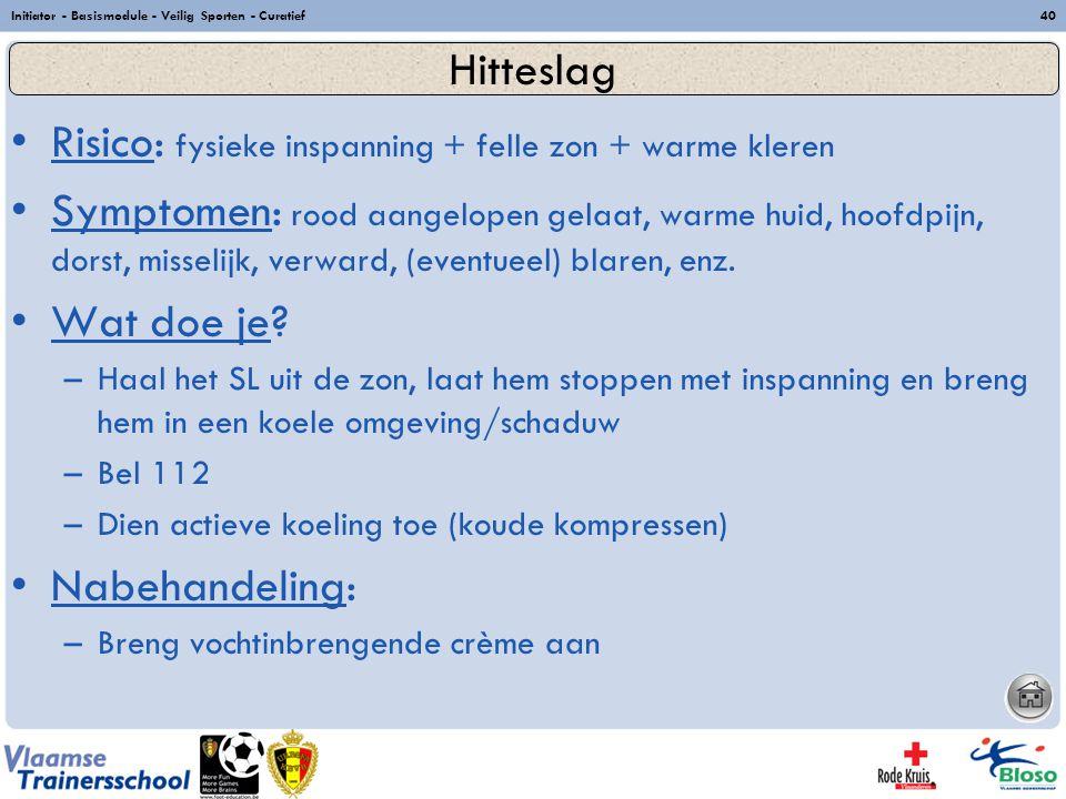 Initiator - Basismodule - Veilig Sporten - Curatief40 Risico: fysieke inspanning + felle zon + warme kleren Symptomen: rood aangelopen gelaat, warme h