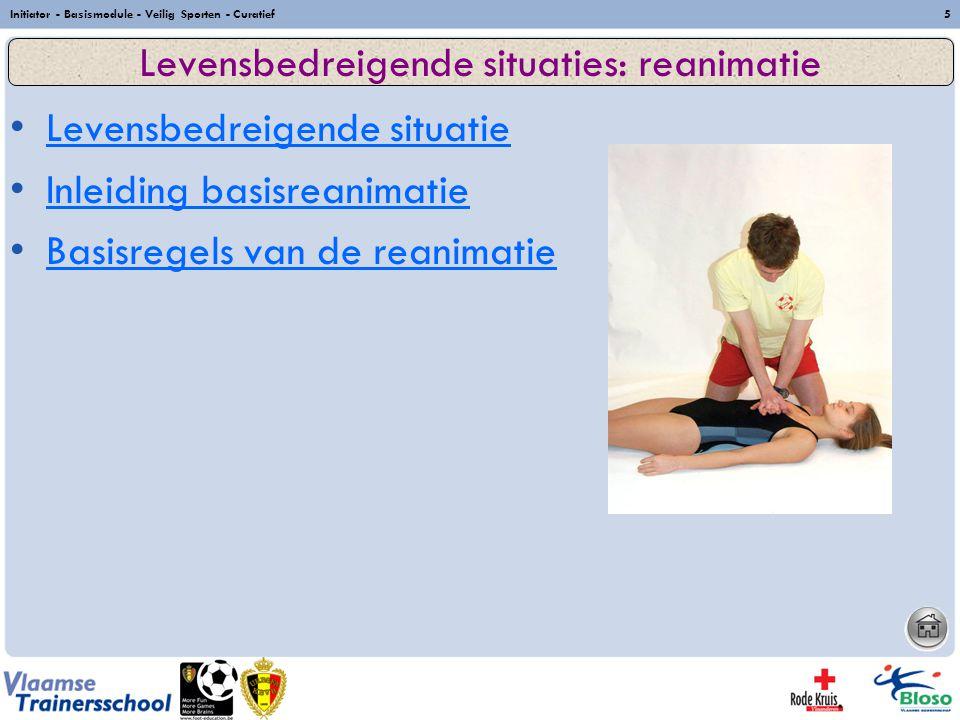 Initiator - Basismodule - Veilig Sporten - Curatief5 Levensbedreigende situatie Inleiding basisreanimatie Basisregels van de reanimatie Levensbedreige