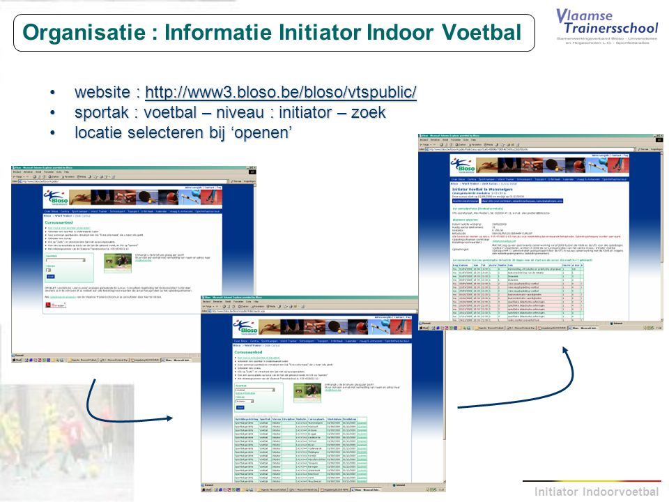 Initiator Indoorvoetbal Organisatie : Informatie Initiator Indoor Voetbal website : http://www3.bloso.be/bloso/vtspublic/website : http://www3.bloso.b