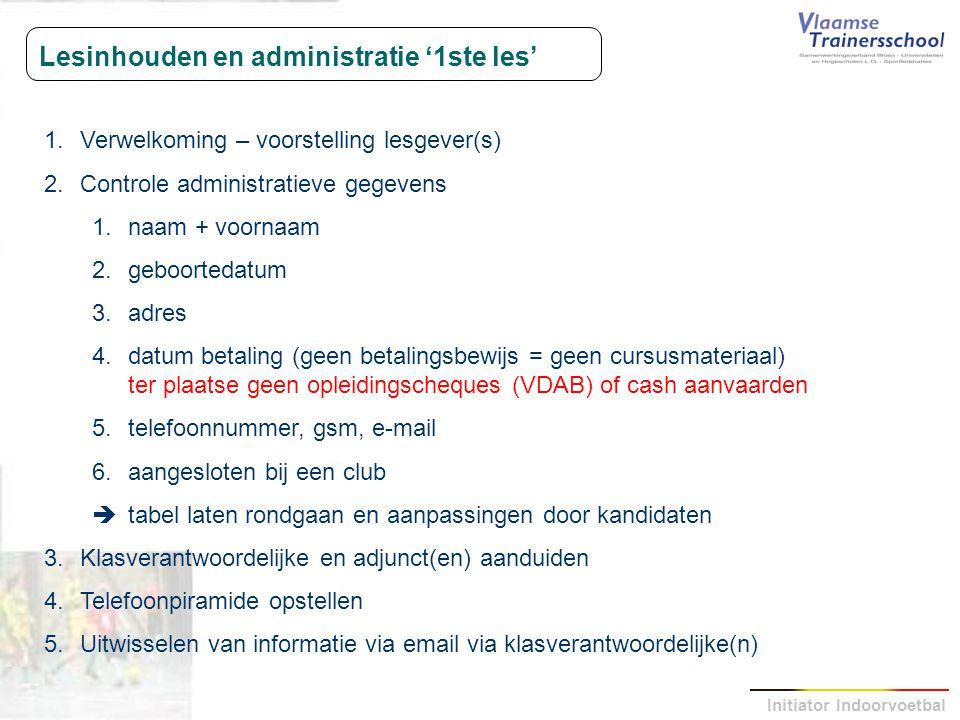 Initiator Indoorvoetbal Lesinhouden en administratie '1ste les' 1.Verwelkoming – voorstelling lesgever(s) 2.Controle administratieve gegevens 1.naam +