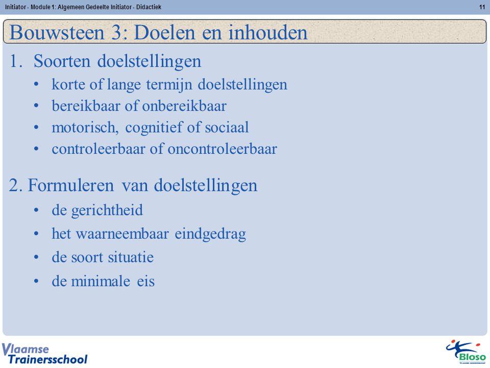Initiator - Module 1: Algemeen Gedeelte Initiator - Didactiek11 Bouwsteen 3: Doelen en inhouden 1.Soorten doelstellingen korte of lange termijn doelst