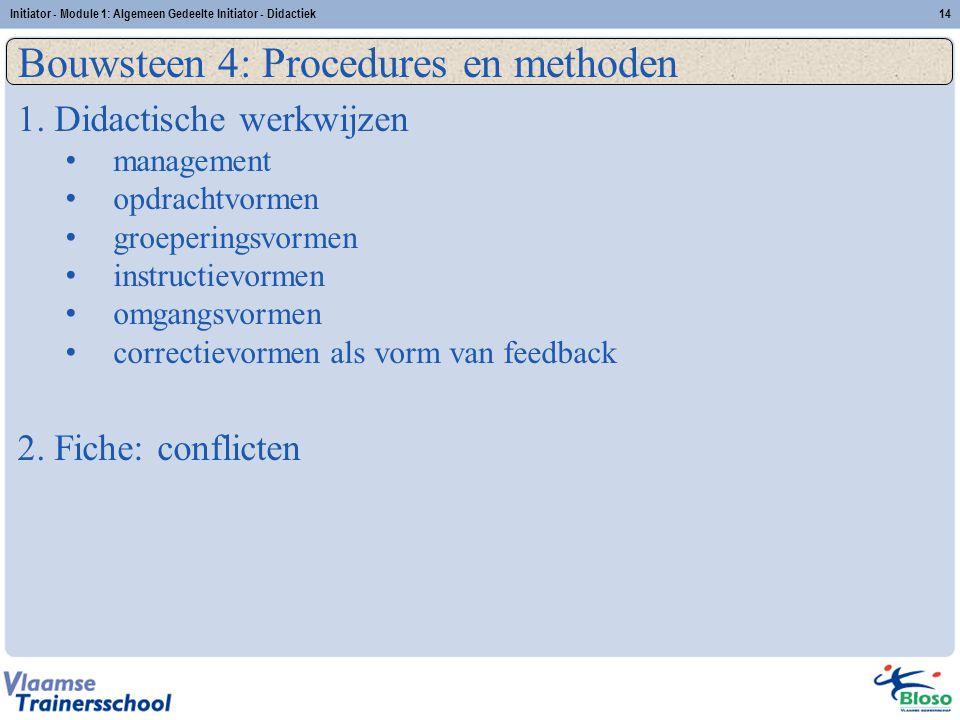 Initiator - Module 1: Algemeen Gedeelte Initiator - Didactiek14 Bouwsteen 4: Procedures en methoden 1. Didactische werkwijzen management opdrachtvorme