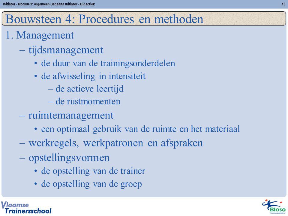 Initiator - Module 1: Algemeen Gedeelte Initiator - Didactiek15 Bouwsteen 4: Procedures en methoden 1. Management –tijdsmanagement de duur van de trai