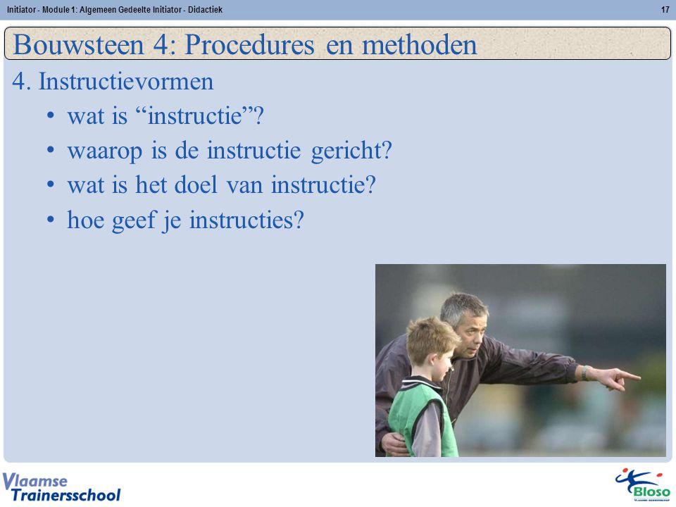 """Initiator - Module 1: Algemeen Gedeelte Initiator - Didactiek17 Bouwsteen 4: Procedures en methoden 4. Instructievormen wat is """"instructie""""? waarop is"""