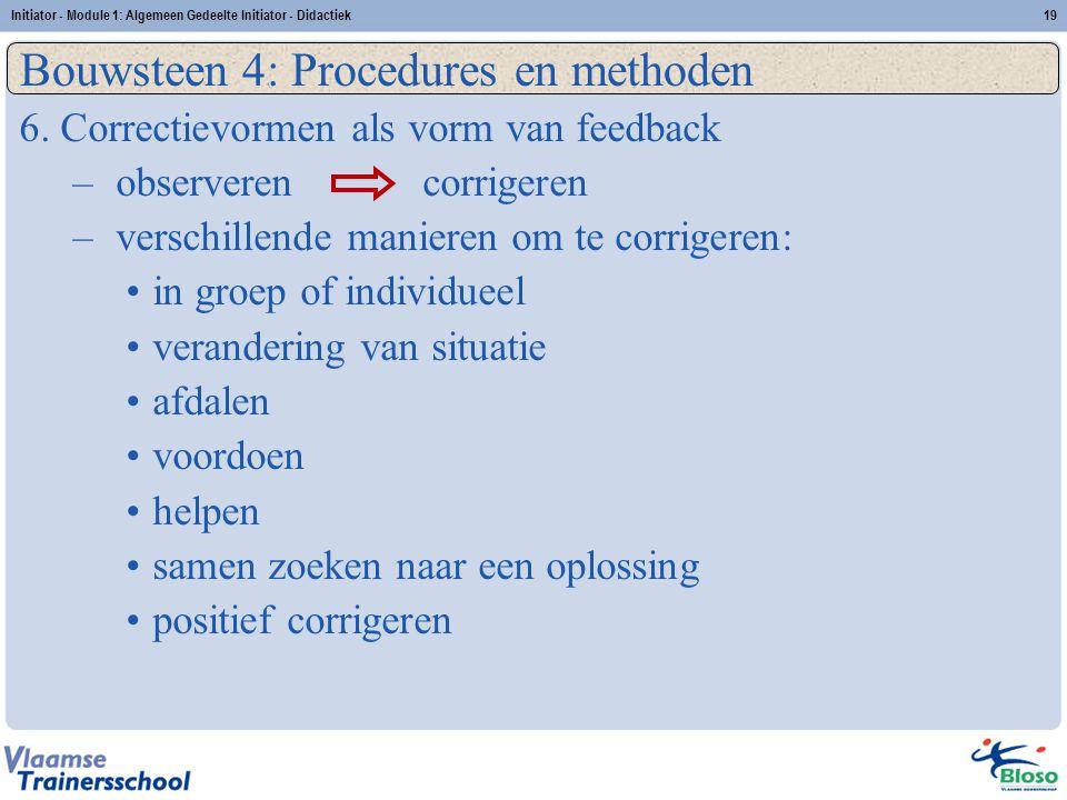 Initiator - Module 1: Algemeen Gedeelte Initiator - Didactiek19 Bouwsteen 4: Procedures en methoden 6. Correctievormen als vorm van feedback – observe