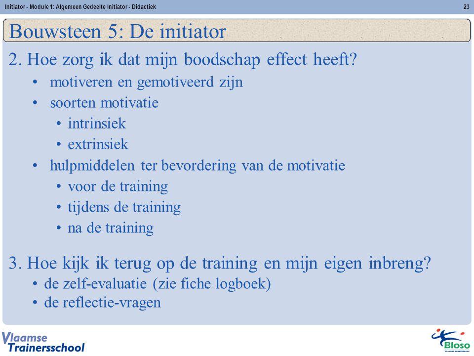 Initiator - Module 1: Algemeen Gedeelte Initiator - Didactiek23 Bouwsteen 5: De initiator 2. Hoe zorg ik dat mijn boodschap effect heeft? motiveren en