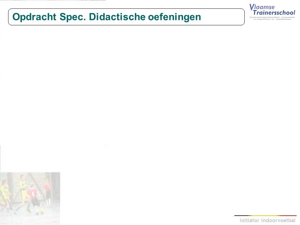 Initiator Indoorvoetbal Opdracht Spec. Didactische oefeningen
