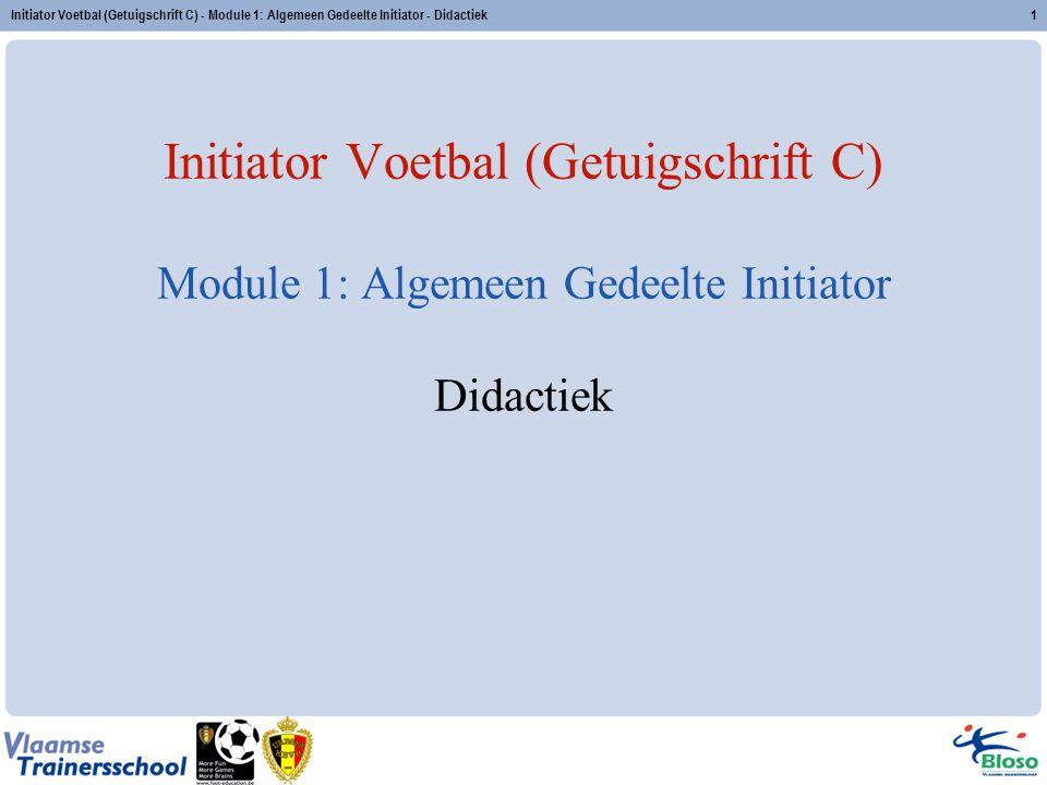Initiator Voetbal (Getuigschrift C) - Module 1: Algemeen Gedeelte Initiator - Didactiek1 Initiator Voetbal (Getuigschrift C) Module 1: Algemeen Gedeel