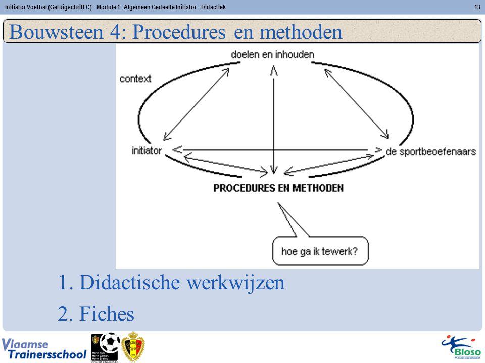 Initiator Voetbal (Getuigschrift C) - Module 1: Algemeen Gedeelte Initiator - Didactiek13 Bouwsteen 4: Procedures en methoden 1. Didactische werkwijze