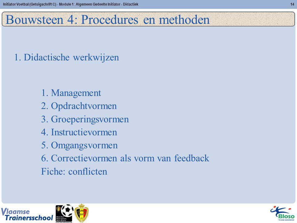 Initiator Voetbal (Getuigschrift C) - Module 1: Algemeen Gedeelte Initiator - Didactiek14 Bouwsteen 4: Procedures en methoden 1. Didactische werkwijze
