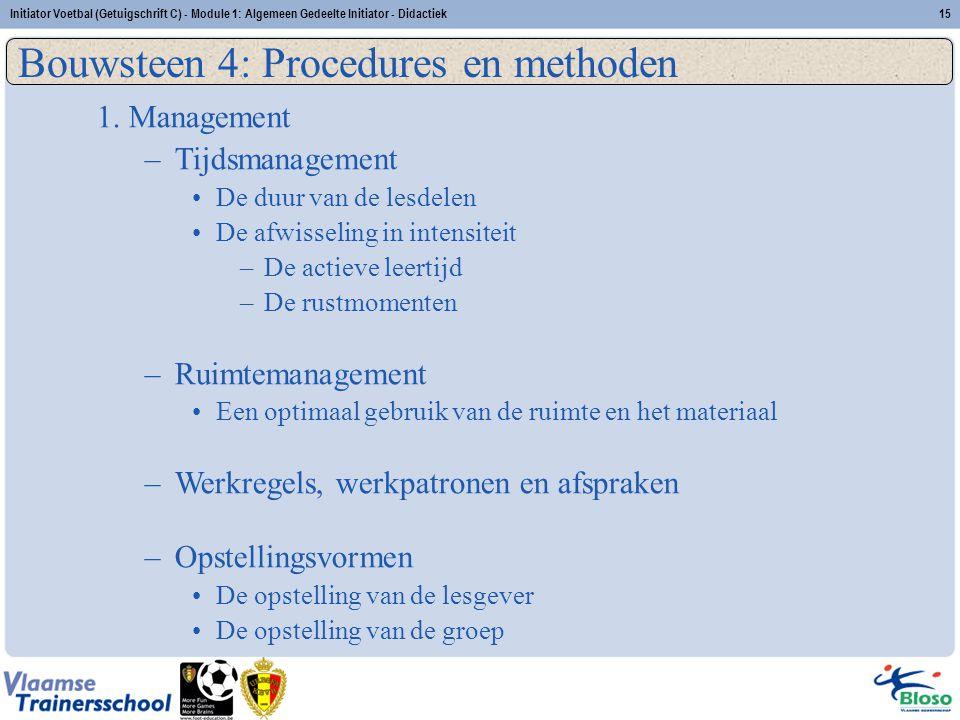 Initiator Voetbal (Getuigschrift C) - Module 1: Algemeen Gedeelte Initiator - Didactiek15 Bouwsteen 4: Procedures en methoden 1. Management –Tijdsmana