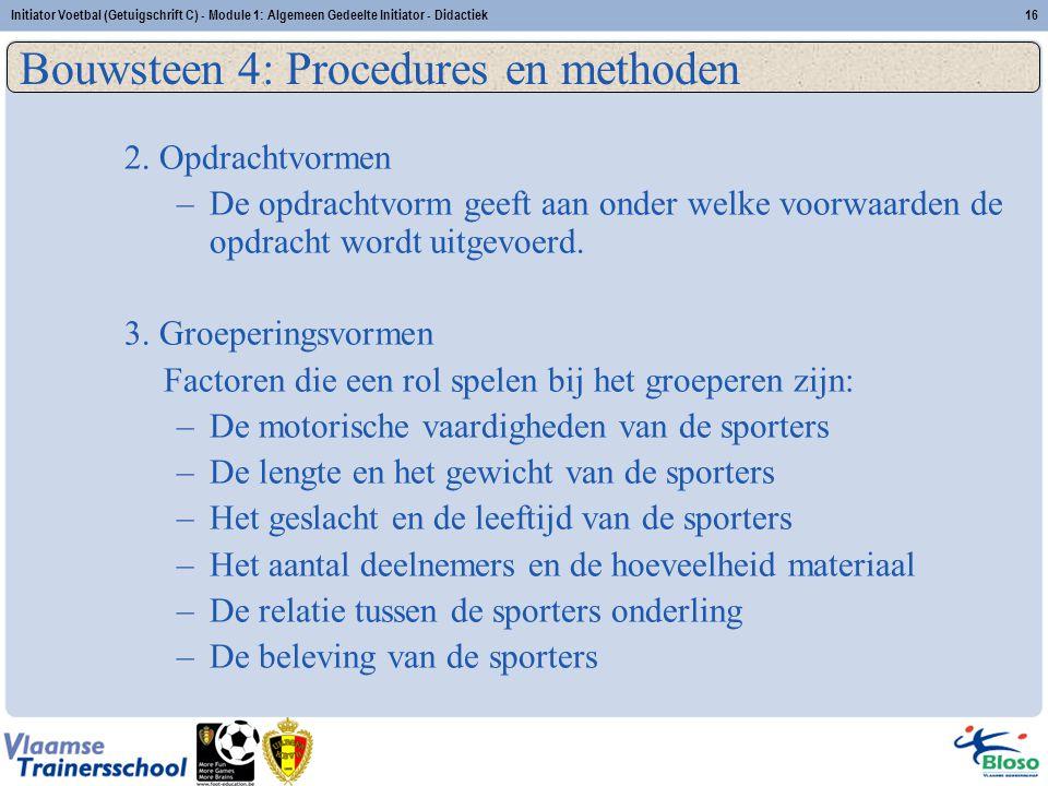 Initiator Voetbal (Getuigschrift C) - Module 1: Algemeen Gedeelte Initiator - Didactiek16 Bouwsteen 4: Procedures en methoden 2. Opdrachtvormen –De op